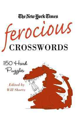 The New York Times Ferocious Crosswords: 150 Hard Puzzl - Paperback NEW Shortz,