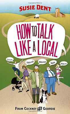How to Talk Like a Local: From Cockney to Geordie - Paperback NEW Dent, Susie 20