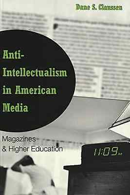 Anti-Intellectualism in American Media: Magazines & Hig - Paperback NEW Claussen