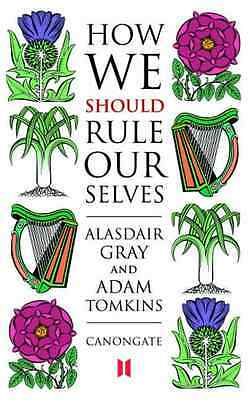 How We Should Rule Ourselves - Paperback NEW Gray, Alasdair 2005-04-07