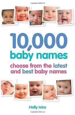 10,000 Baby Names: How to Choose the Best Name for Your - Paperback NEW Ivins, H
