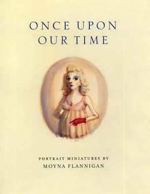 Once Upon Our Time Portrait Miniatures Book Flannigan