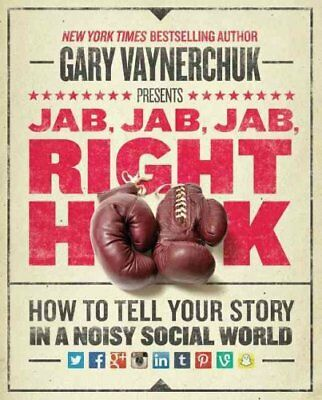 Jab, Jab, Jab, Right Hook How to Tell Your Story in a Noisy, So... 9780062273062