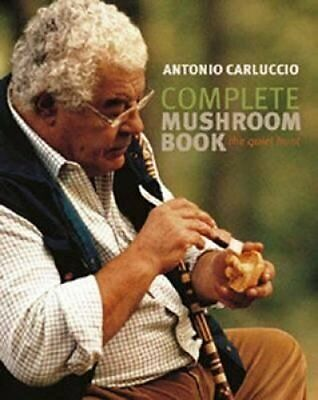 Complete Mushroom Book The Quiet Hunt by Antonio Carluccio 9781849493208