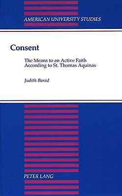 Consent: The Means to an Active FaithAccording to St. T - Hardcover NEW Judith B