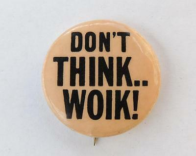 DON'T THINK..WOIK!  Hippie Cause Empress Specialty Pin Button 1960s Vintage