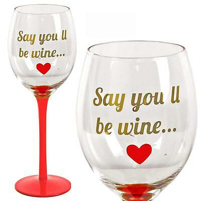 """Say you'll be Wine..."" Wine Glass with Red Stem  - Valentine's Day"