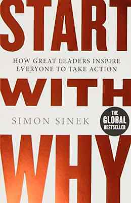 Start With Why: How Great Leaders Inspire Everyone To T - Paperback NEW Sinek, S