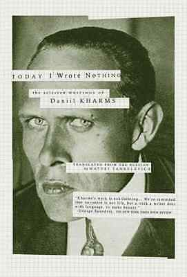 Today I Wrote Nothing: The Selected Writings of Daniil  - Paperback NEW Kharms,