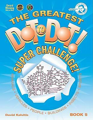 The Greatest Dot-to-Dot Super Challenge Book 5 Vol. 5 by David Kalvitis...