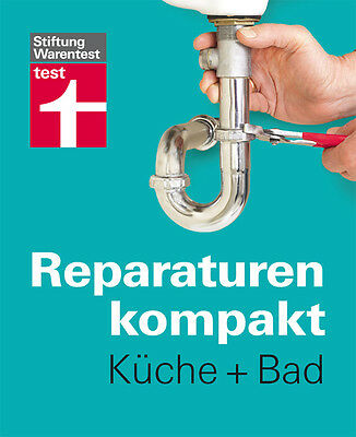 Stiftung Warentest ~ Reparaturen kompakt - Küche + Bad 9783868510454
