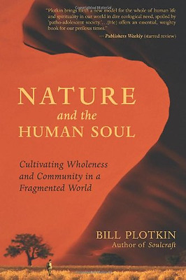 Nature and the Human Soul: Cultivating Wholeness in a F - Paperback NEW Plotkin,