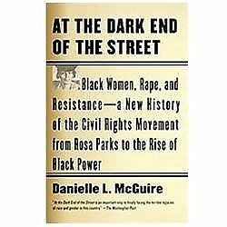 At the Dark End of the Street : Black Women, Rape, and Resistance--A New...