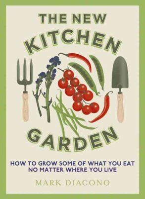 The New Kitchen Garden How to Grow Some of What You Eat No Matt... 9781444734782