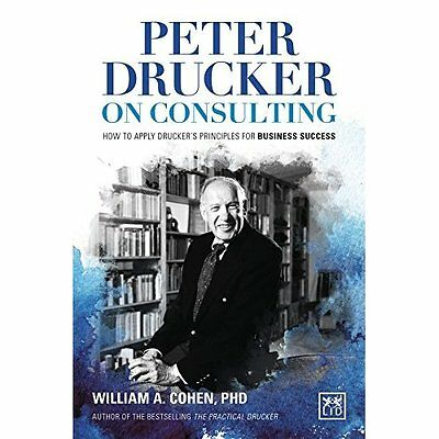Peter Drucker on Consulting : How to apply Drucker s pr - Hardcover NEW William