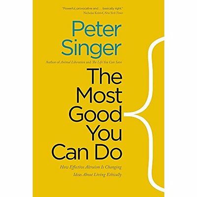 The Most Good You Can Do: How Effective Altruism is Cha - Paperback NEW Peter Si