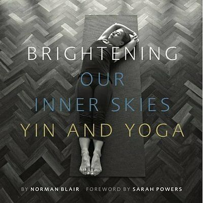 Brightening Our Inner Skies: Yin and Yoga - Paperback NEW Norman Blair 01/10/201