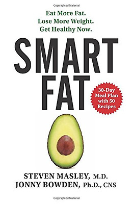 Smart Fat: Eat More Fat. Lose More Weight. Get Healthy  - Hardcover NEW M.D. Mas