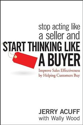 Stop Acting Like a Seller and Start Thinking Like a Buy - Hardcover NEW Acuff, J