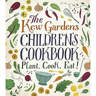 The Kew Gardens Children's Cookbook: Plant, Cook, Eat - Hardcover NEW Caroline C
