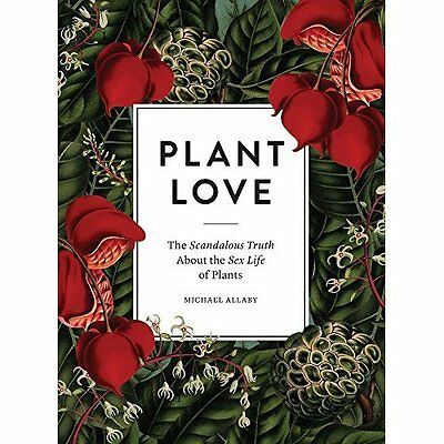 Plant Love: The Scandalous Truth About the Sex Life of  - Hardcover NEW Michael