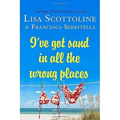 I've Got Sand in All the Wrong Places - Hardcover NEW Lisa Scottoline 12-Jul-16