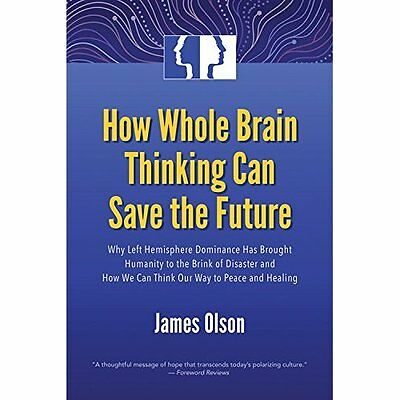 How Whole Brain Thinking Can Save the Future: Why Left  - Paperback NEW James Ol