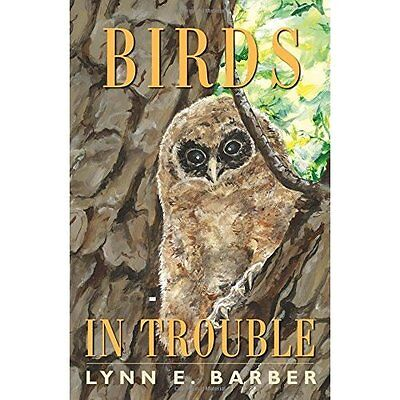 Birds in Trouble - Paperback NEW Lynn E. Barber  30-Apr-16