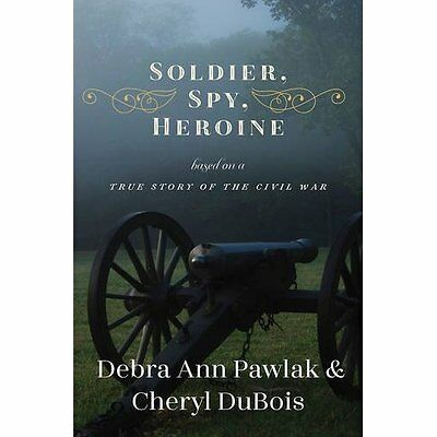 Soldier, Spy, Heroine: A Novel Based on a True Story of - Hardcover NEW Debra An