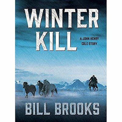 Winter Kill: A John Henry Cole Story - Paperback NEW Bill Brooks(Aut May-16