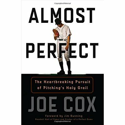 Almost Perfect: The Heartbreaking Pursuit of Pitching's - Hardcover NEW Joe Cox(