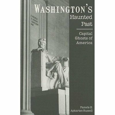 Washington's Haunted Past: Capital Ghosts of America: 1 - Paperback NEW Pamela A