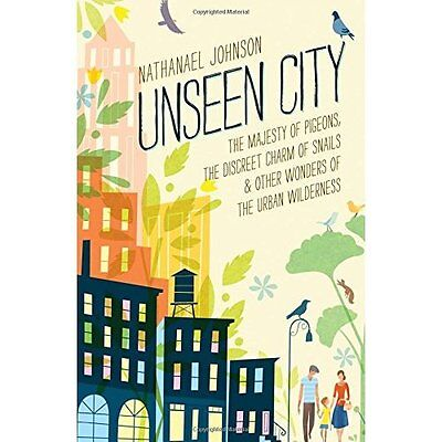 Unseen City: The Majesty of Pigeons, the Discreet Charm - Hardcover NEW Nathanae