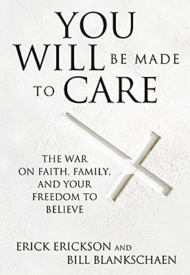 You Will be Made to Care: The War on Faith, Family, and - Hardcover NEW Erick Er