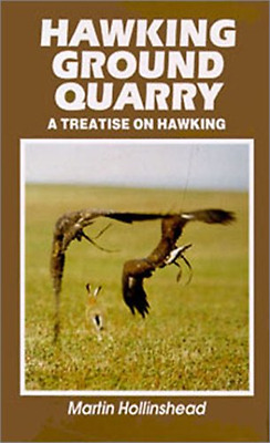 Hawking Ground Quarry: A Treatise on Hawking - Hardcover NEW Hollinshead, Ma 199