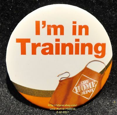 LMH PINBACK Button Pin HOME DEPOT Slogan I'M IN TRAINING Employee Safety Team 3""