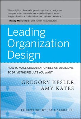 Leading Organization Design: How to Make Organization Design Decisions to...
