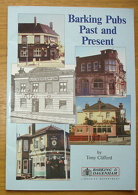 Barking Pubs Past And Present. Illustrated Guide by Tony Clifford. 1995