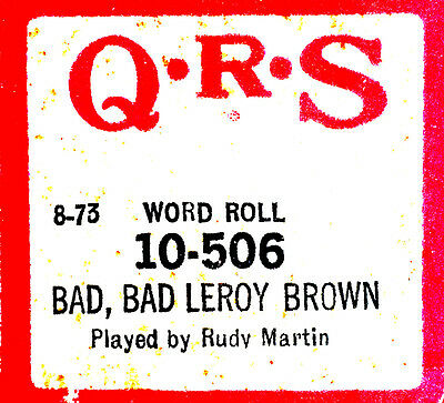 QRS Word Roll BAD BAD LEROY BROWN Rudy Martin 10-506 Player Piano Roll