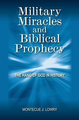 Military Miracles and Biblical Prophecy: The Hand of God in History (Paperback o