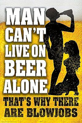 Man Cannot Survive on Beer Alone - That's Why There's Blowjobs - 24x36 Poster