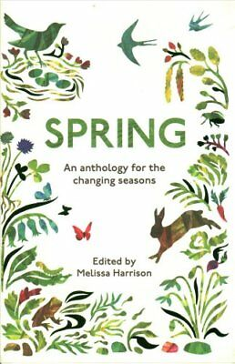 Spring An Anthology for the Changing Seasons by Melissa Harrison 9781783962235