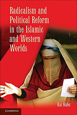 Radicalism and Political Reform in the Islamic and West - Paperback NEW Kai Hafe
