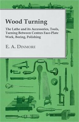 Wood Turning - The Lathe and Its Accessories, Tools, Turning Between Centres Fac