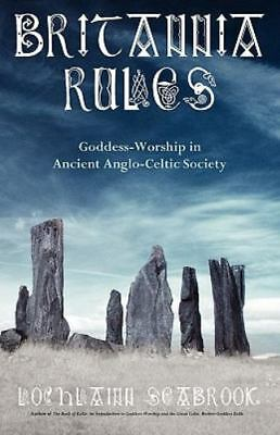 Britannia Rules: Goddess-Worship in Ancient Anglo-Celtic Society (Paperback or S