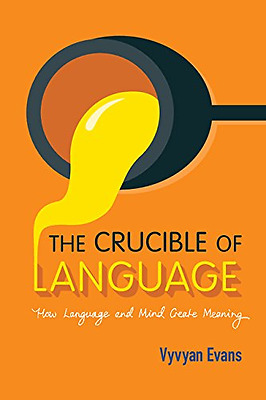The Crucible of Language: How Language and Mind Create  - Paperback NEW Vyvyan E