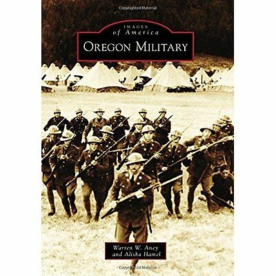 Oregon Military (Images of America (Arcadia Publishing) - Paperback NEW Warren W