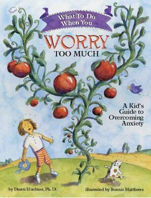 What to Do When You Worry Too Much: A Kid's Guide to Overcoming Anxiety by...