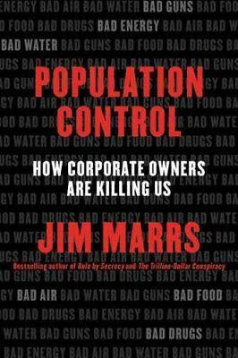Population Control: How Corporate Owners are Killing Us by Jim Marrs...
