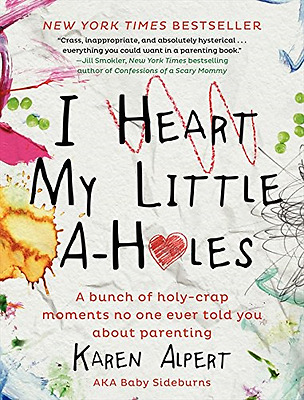 I Heart My Little A-Holes: A bunch of holy-crap moments - Hardcover NEW Karen Al